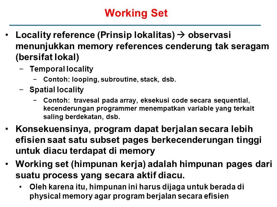 Locality reference (Prinsip lokalitas)  observasi menunjukkan memory references cenderung tak seragam (bersifat lokal) −Temporal locality −Contoh: lo