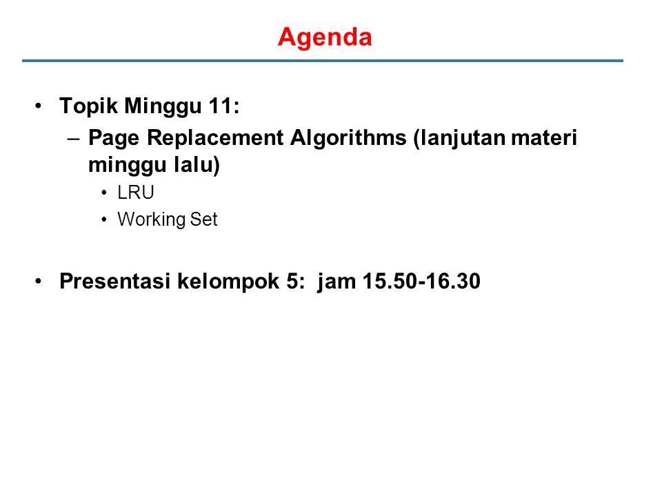 Agenda Topik Minggu 11: –Page Replacement Algorithms (lanjutan materi minggu lalu) LRU Working Set Presentasi kelompok 5: jam 15.50-16.30