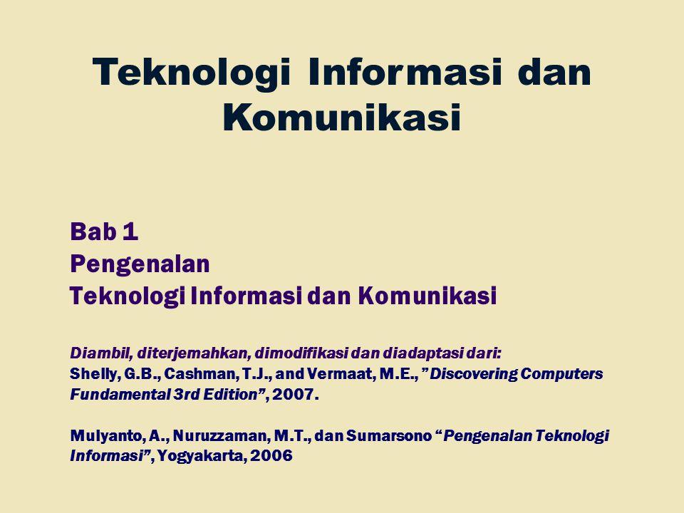 Teknologi Informasi dan Komunikasi Bab 1 Pengenalan Teknologi Informasi dan Komunikasi Diambil, diterjemahkan, dimodifikasi dan diadaptasi dari: Shell