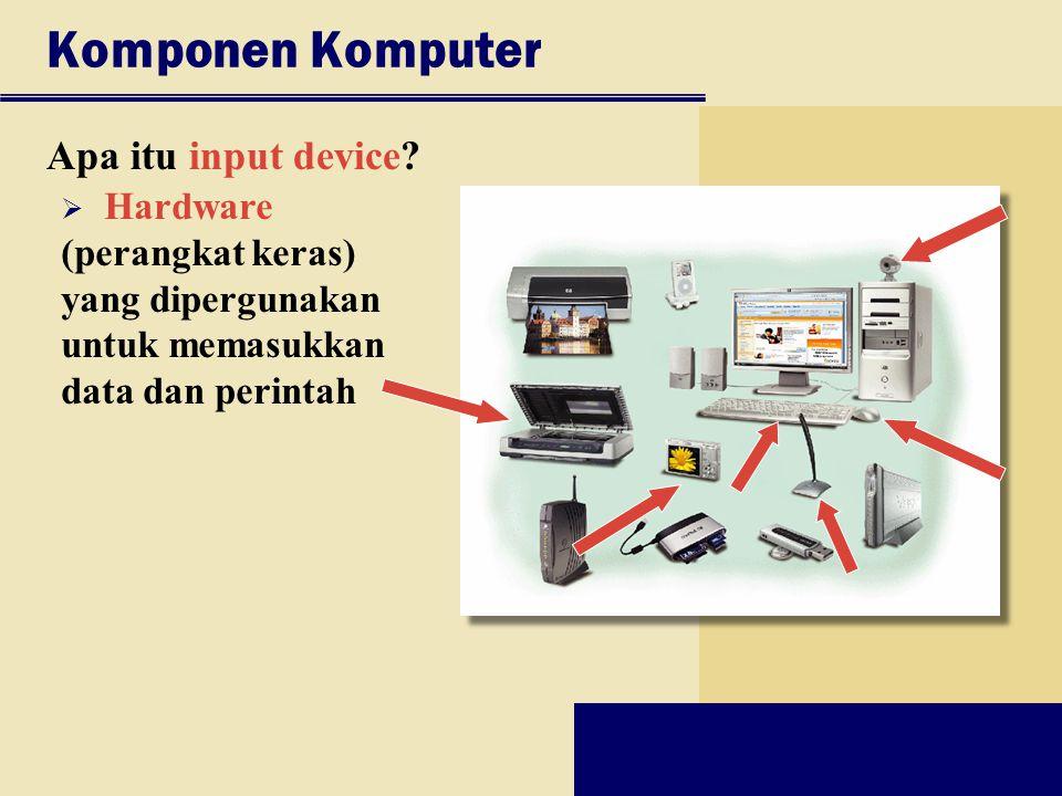 Komponen Komputer Apa itu input device?  Hardware (perangkat keras) yang dipergunakan untuk memasukkan data dan perintah
