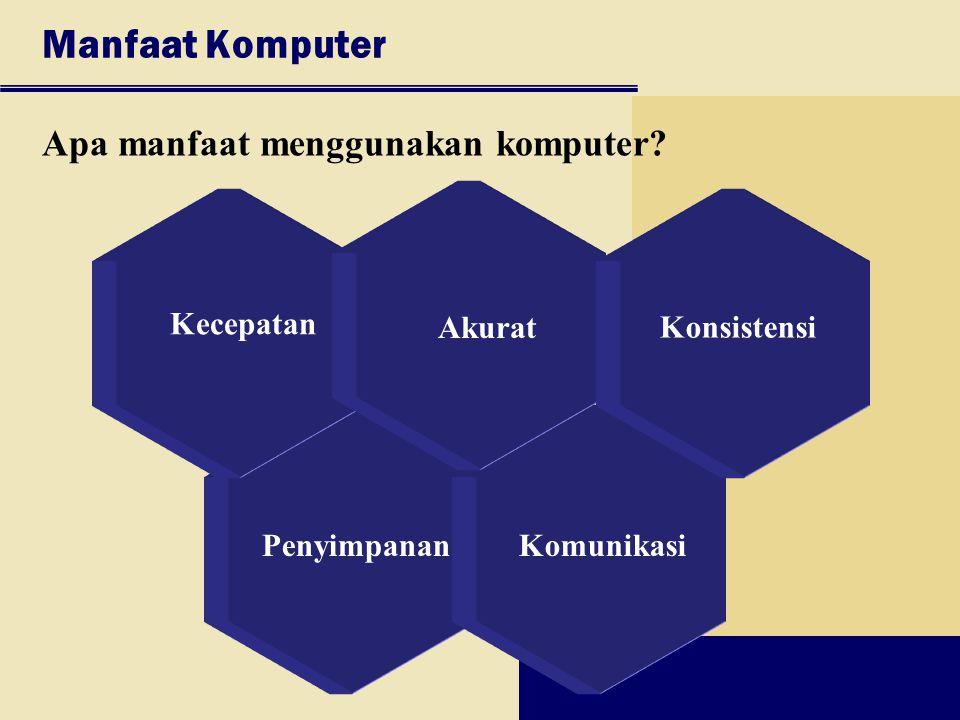PenyimpananKomunikasi Manfaat Komputer Apa manfaat menggunakan komputer? Kecepatan Akurat Konsistensi