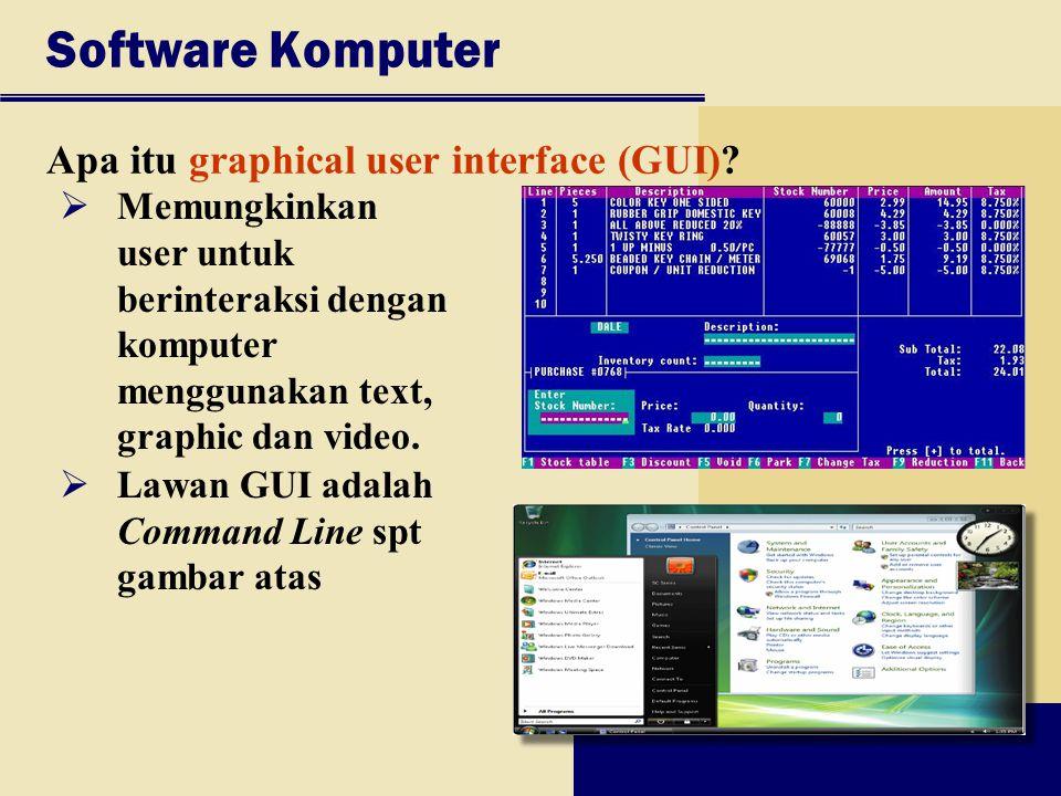 Software Komputer Apa itu graphical user interface (GUI)?  Memungkinkan user untuk berinteraksi dengan komputer menggunakan text, graphic dan video.