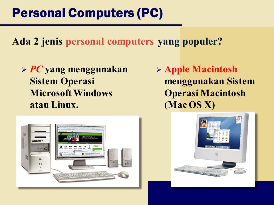 Personal Computers (PC) Ada 2 jenis personal computers yang populer?  PC yang menggunakan Sistem Operasi Microsoft Windows atau Linux.  Apple Macint