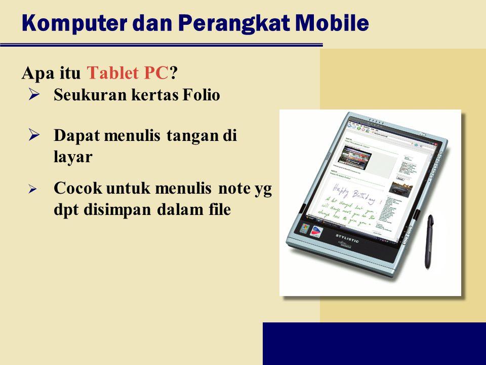 Komputer dan Perangkat Mobile Apa itu Tablet PC?  Cocok untuk menulis note yg dpt disimpan dalam file  Seukuran kertas Folio  Dapat menulis tangan