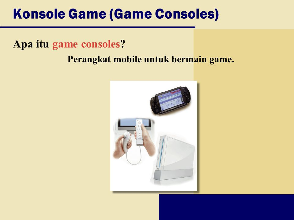 Konsole Game (Game Consoles) Apa itu game consoles? Perangkat mobile untuk bermain game.