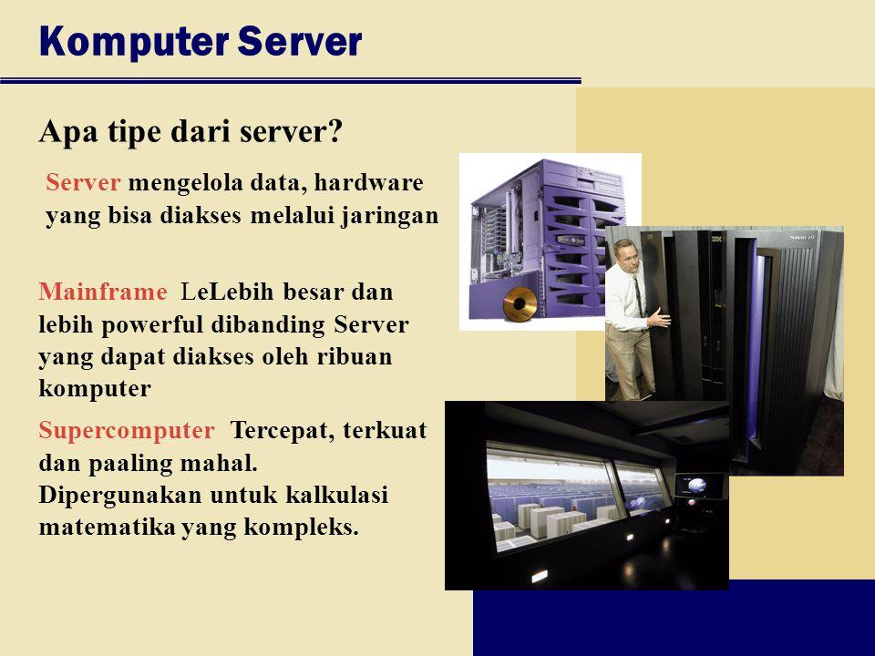 Komputer Server Apa tipe dari server? Mainframe LeLebih besar dan lebih powerful dibanding Server yang dapat diakses oleh ribuan komputer Supercompute