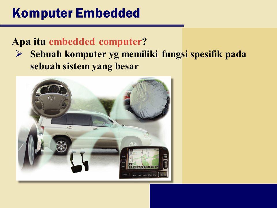 Komputer Embedded Apa itu embedded computer?  Sebuah komputer yg memiliki fungsi spesifik pada sebuah sistem yang besar