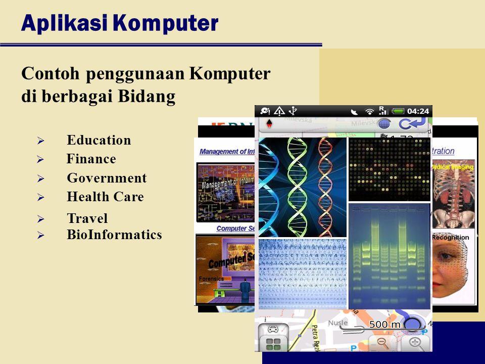 Aplikasi Komputer Contoh penggunaan Komputer di berbagai Bidang  Education  Finance  Government  Health Care  Travel  BioInformatics