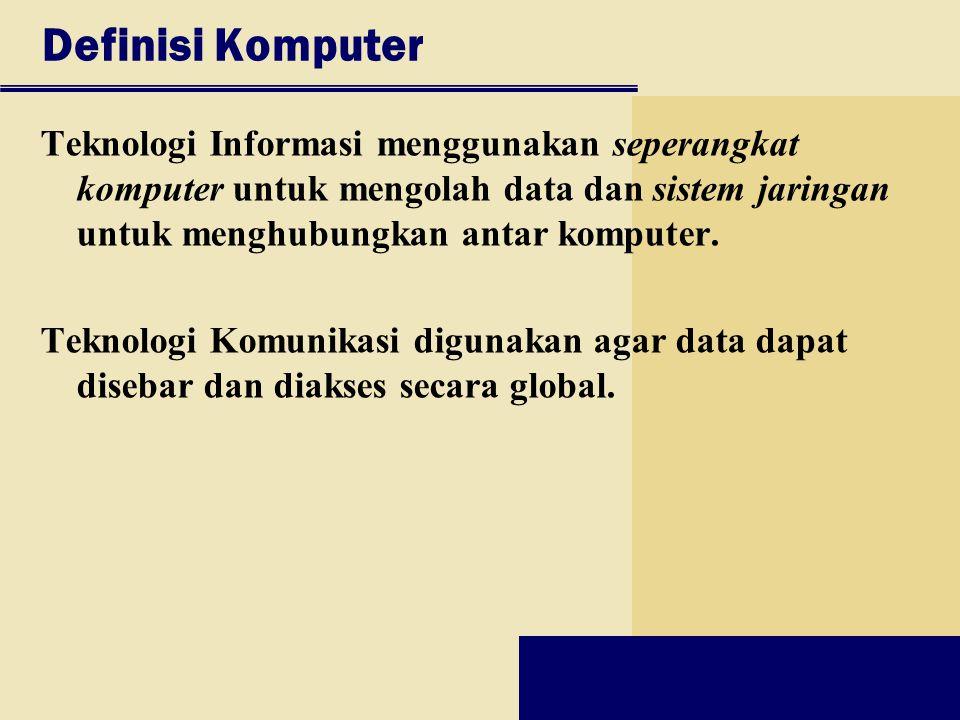 Definisi Komputer Teknologi Informasi menggunakan seperangkat komputer untuk mengolah data dan sistem jaringan untuk menghubungkan antar komputer. Tek
