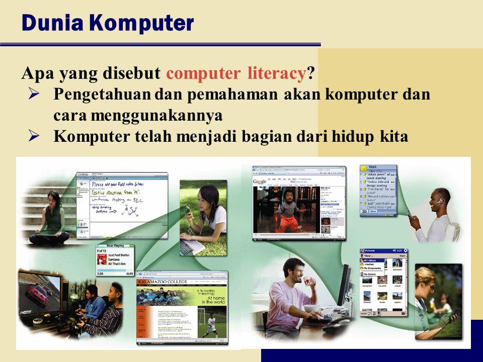 Dunia Komputer Apa yang disebut computer literacy?  Pengetahuan dan pemahaman akan komputer dan cara menggunakannya  Komputer telah menjadi bagian d