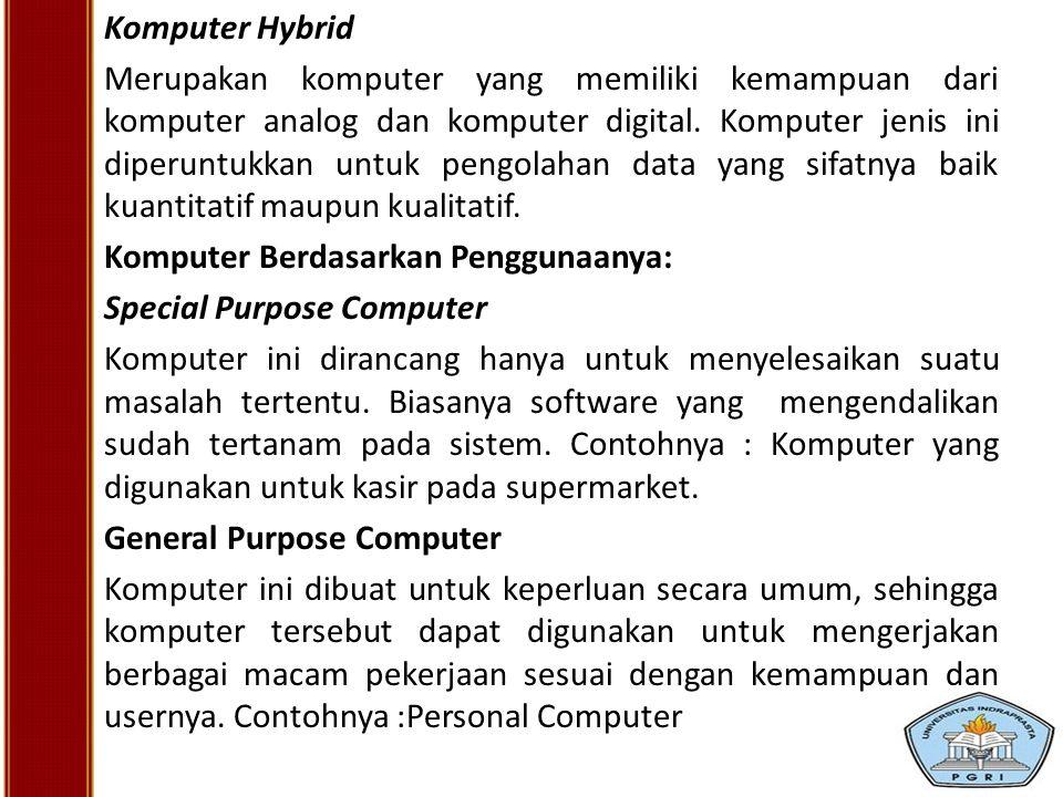 Komputer Hybrid Merupakan komputer yang memiliki kemampuan dari komputer analog dan komputer digital. Komputer jenis ini diperuntukkan untuk pengolaha