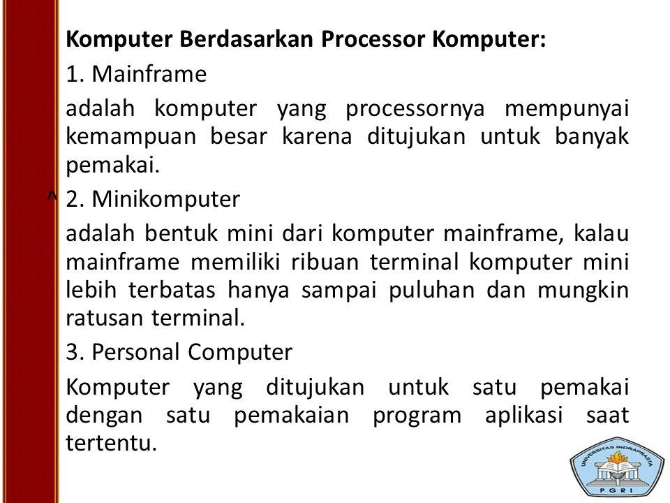 Komputer Berdasarkan Processor Komputer: 1. Mainframe adalah komputer yang processornya mempunyai kemampuan besar karena ditujukan untuk banyak pemaka