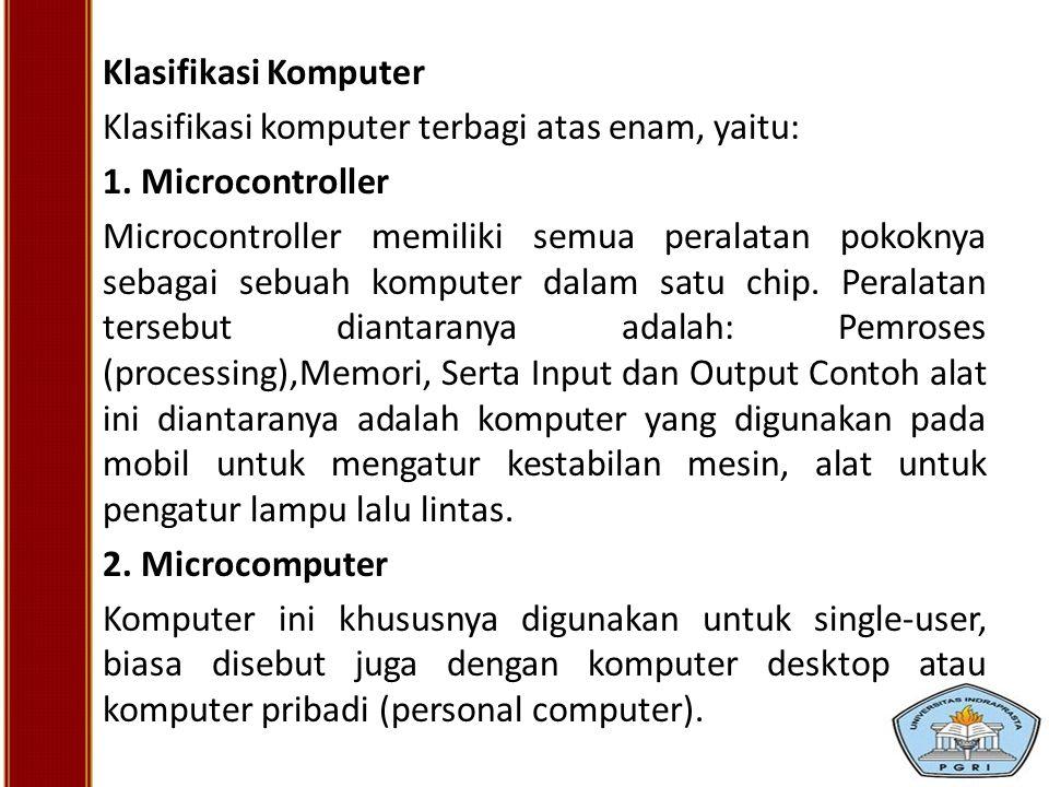 Klasifikasi Komputer Klasifikasi komputer terbagi atas enam, yaitu: 1. Microcontroller Microcontroller memiliki semua peralatan pokoknya sebagai sebua