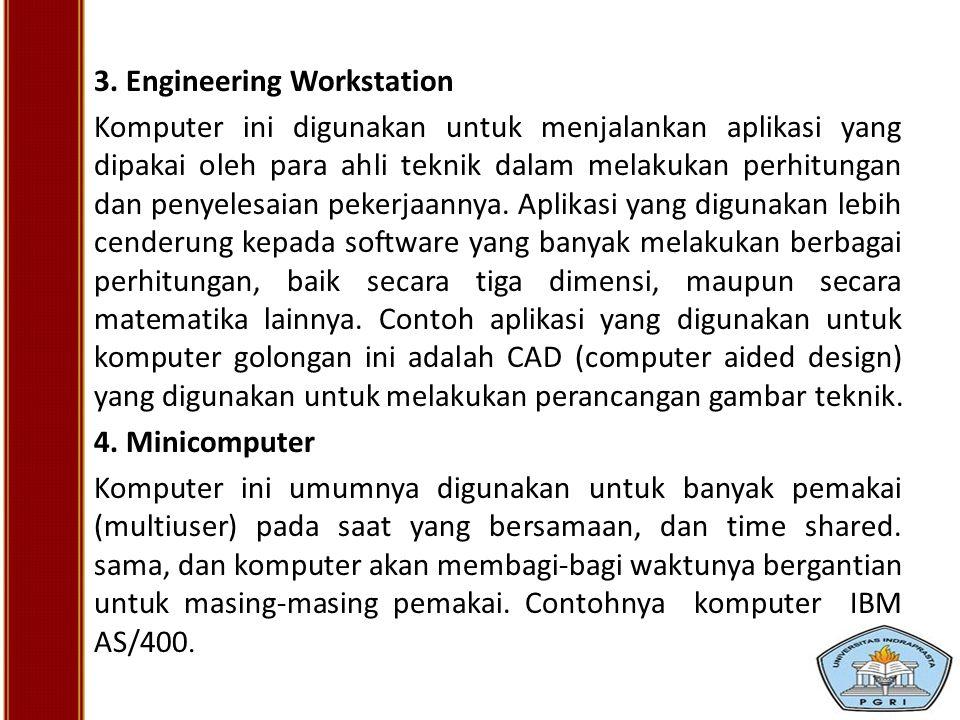 3. Engineering Workstation Komputer ini digunakan untuk menjalankan aplikasi yang dipakai oleh para ahli teknik dalam melakukan perhitungan dan penyel