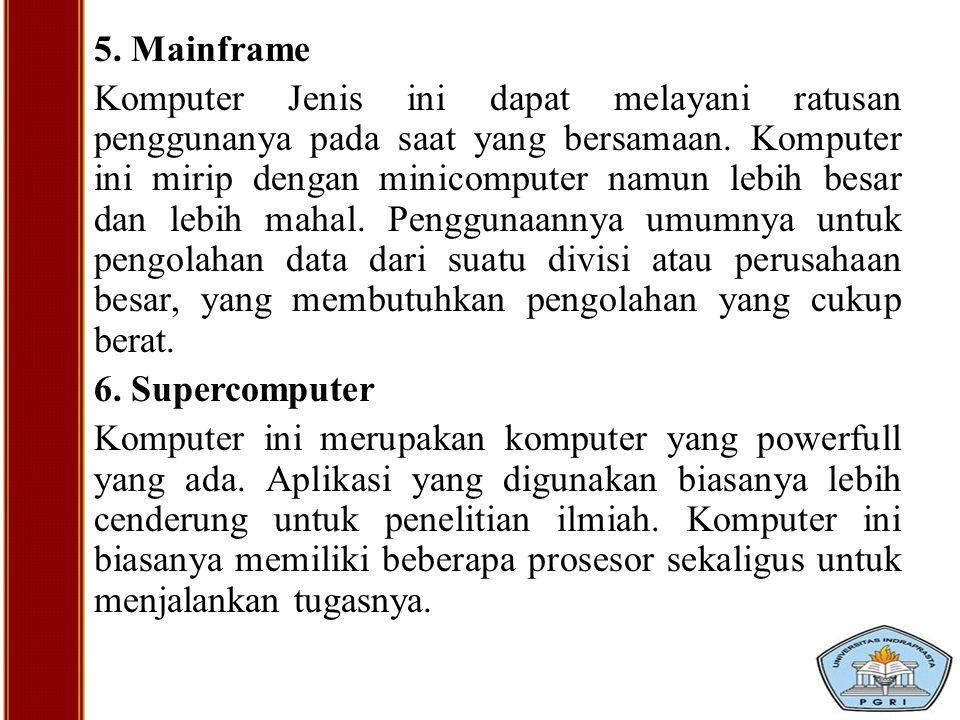 5. Mainframe Komputer Jenis ini dapat melayani ratusan penggunanya pada saat yang bersamaan. Komputer ini mirip dengan minicomputer namun lebih besar