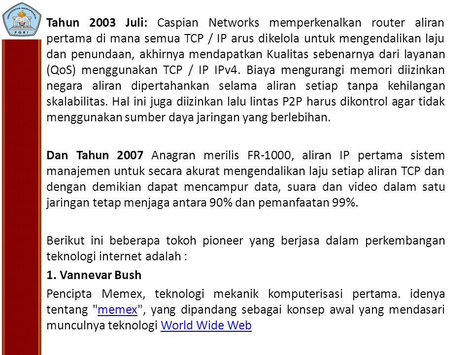 Tahun 2003 Juli: Caspian Networks memperkenalkan router aliran pertama di mana semua TCP / IP arus dikelola untuk mengendalikan laju dan penundaan, ak