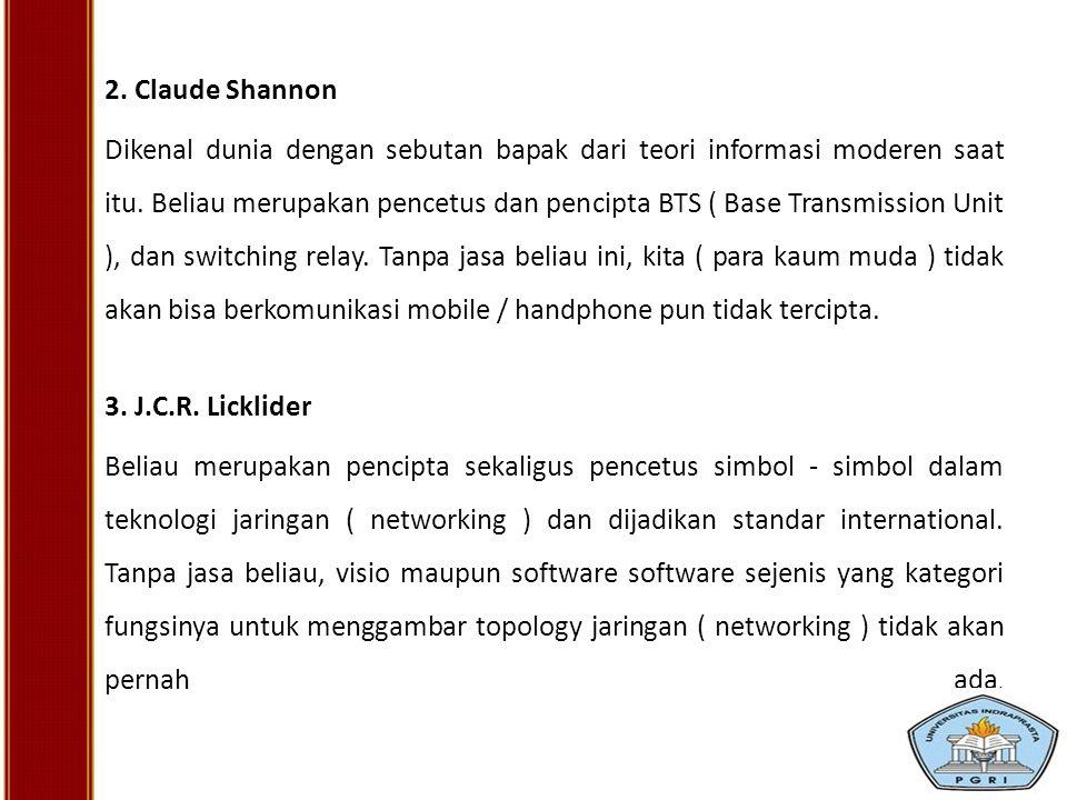2. Claude Shannon Dikenal dunia dengan sebutan bapak dari teori informasi moderen saat itu. Beliau merupakan pencetus dan pencipta BTS ( Base Transmis