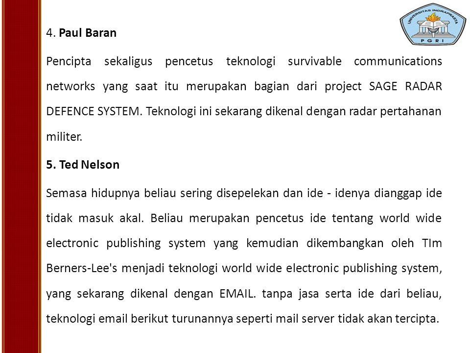 4. Paul Baran Pencipta sekaligus pencetus teknologi survivable communications networks yang saat itu merupakan bagian dari project SAGE RADAR DEFENCE