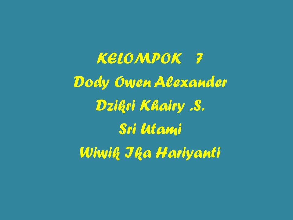 KELOMPOK 7 Dody Owen Alexander Dzikri Khairy.S. Sri Utami Wiwik Ika Hariyanti