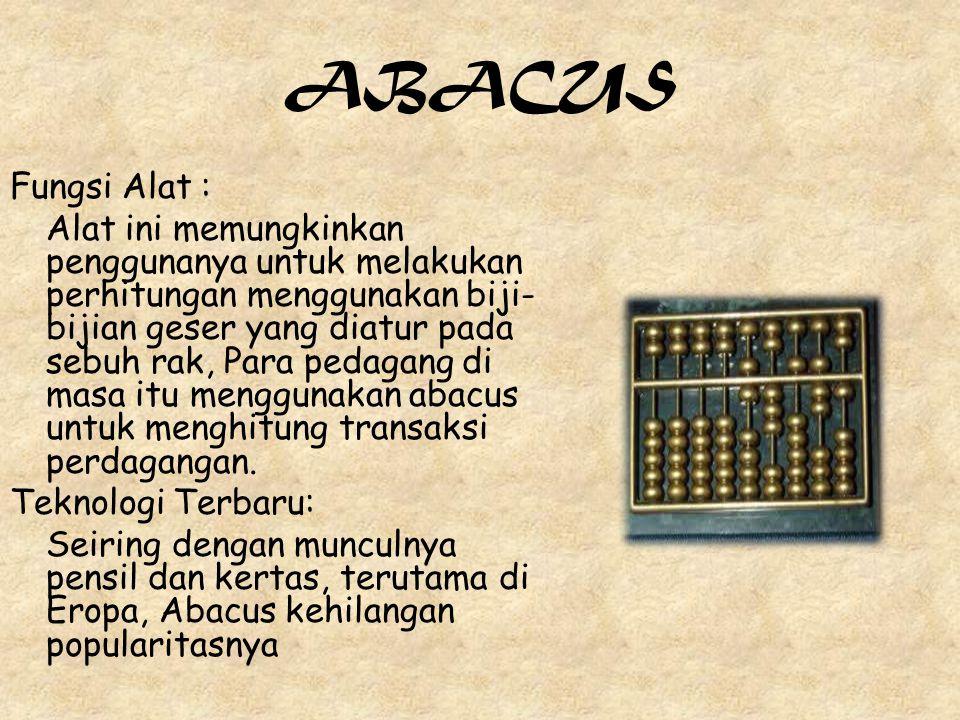 ABACUS Fungsi Alat : Alat ini memungkinkan penggunanya untuk melakukan perhitungan menggunakan biji- bijian geser yang diatur pada sebuh rak, Para ped