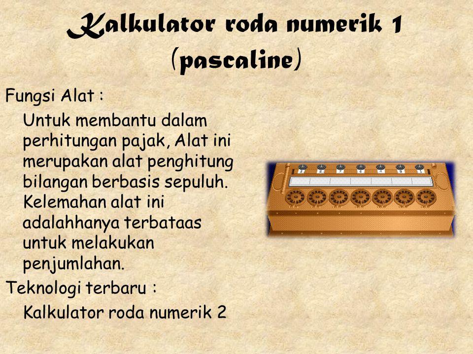 Kalkulator roda numerik 1 (pascaline) Fungsi Alat : Untuk membantu dalam perhitungan pajak, Alat ini merupakan alat penghitung bilangan berbasis sepul
