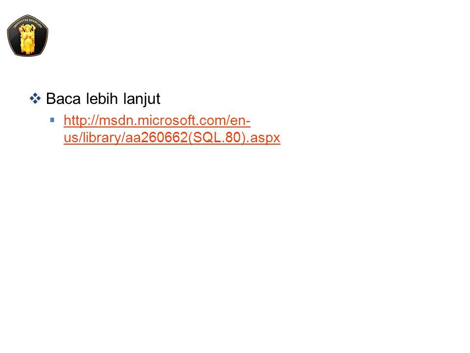  Baca lebih lanjut  http://msdn.microsoft.com/en- us/library/aa260662(SQL.80).aspx http://msdn.microsoft.com/en- us/library/aa260662(SQL.80).aspx