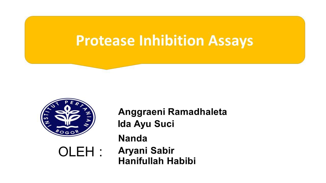 Nanda Aryani Sabir Anggraeni Ramadhaleta Ida Ayu Suci Hanifullah Habibi OLEH : Protease Inhibition Assays