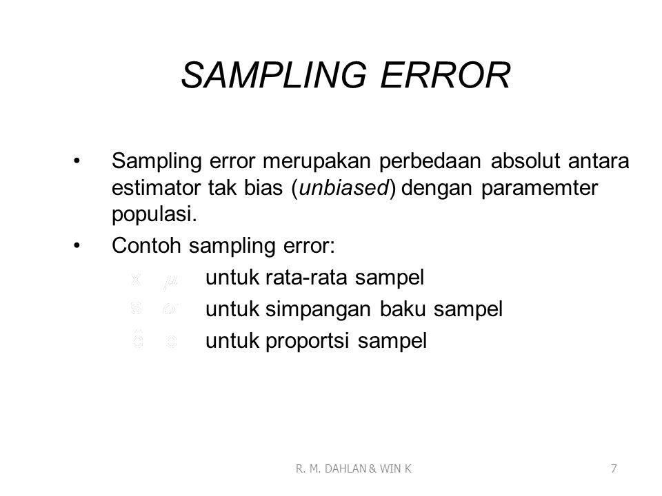 SAMPLING ERROR Sampling error merupakan perbedaan absolut antara estimator tak bias (unbiased) dengan paramemter populasi. Contoh sampling error: untu