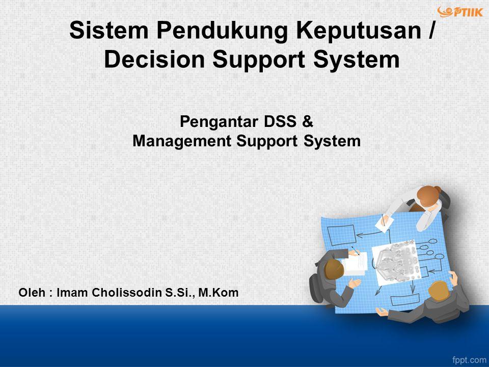Sub Pokok Bahasan Pengantar DSS : 1.Mengapa Mempelajari DSS 2.Definisi DSS 3.Sejarah DSS 4.Perkembangan DSS 5.Scope DSS Teori Keputusan/ Decision Theory : 1.Definisi Keputusan 2.Teori Pengambilan Keputusan 3.Kondisi Pengambilan Keputusan 4.Unsur-unsur Pengambilan Keputusan 5.Kesimpulan Teori Keputusan