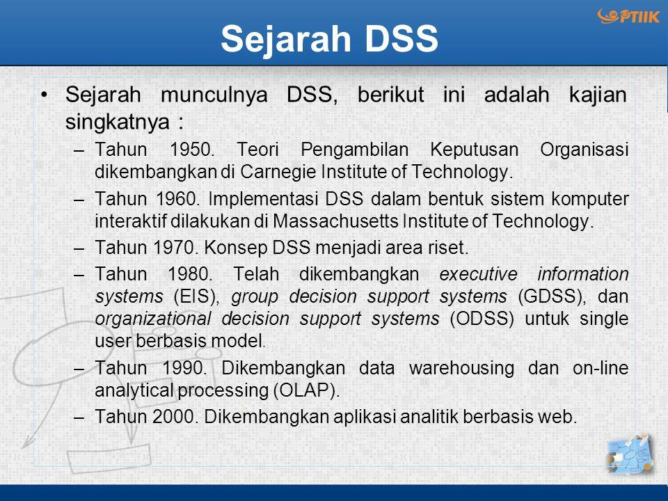 Sejarah DSS Sejarah munculnya DSS, berikut ini adalah kajian singkatnya : –Tahun 1950. Teori Pengambilan Keputusan Organisasi dikembangkan di Carnegie
