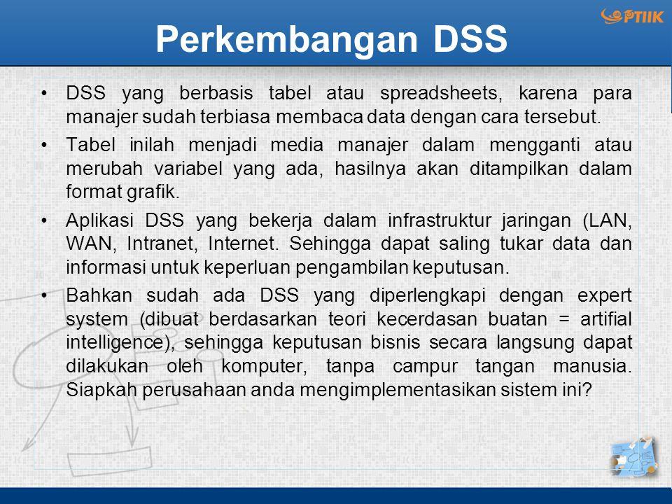 Perkembangan DSS DSS yang berbasis tabel atau spreadsheets, karena para manajer sudah terbiasa membaca data dengan cara tersebut. Tabel inilah menjadi