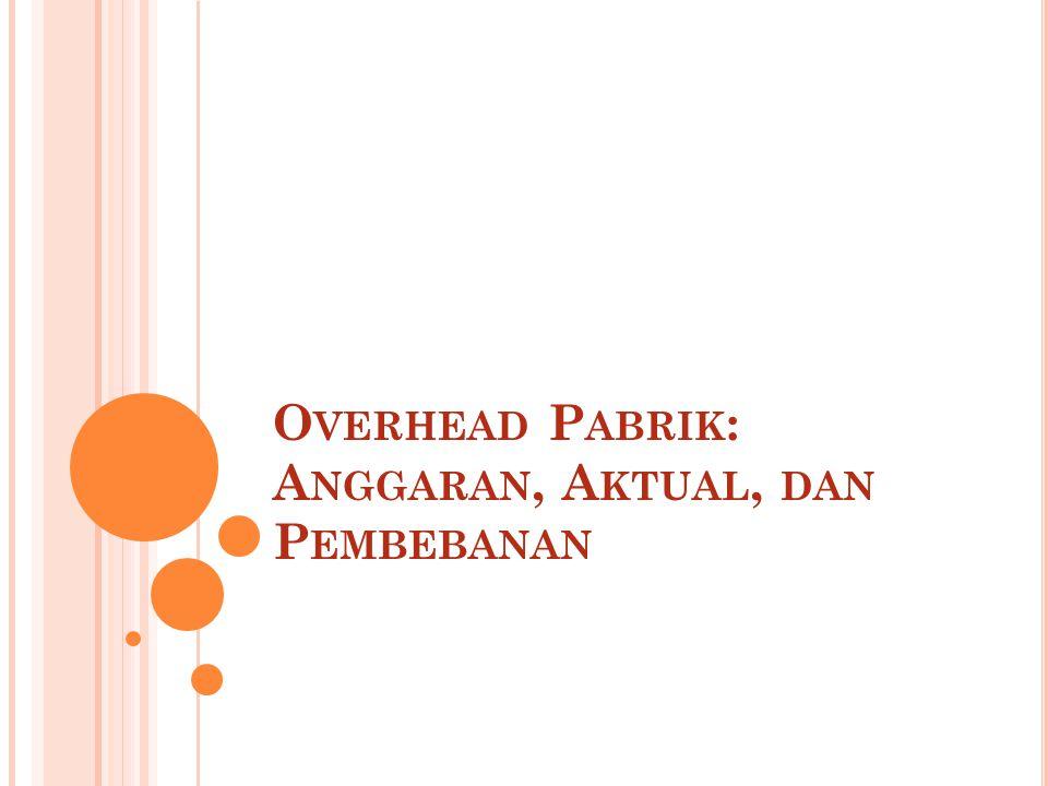 O VERHEAD P ABRIK : A NGGARAN, A KTUAL, DAN P EMBEBANAN Bab 12