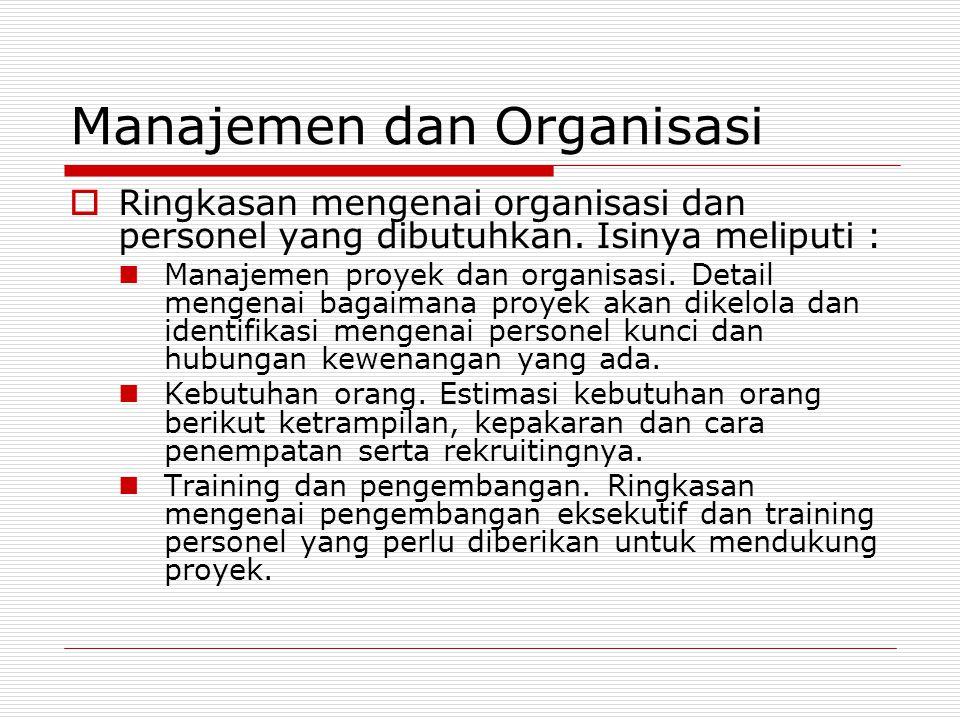 Manajemen dan Organisasi  Ringkasan mengenai organisasi dan personel yang dibutuhkan. Isinya meliputi : Manajemen proyek dan organisasi. Detail menge