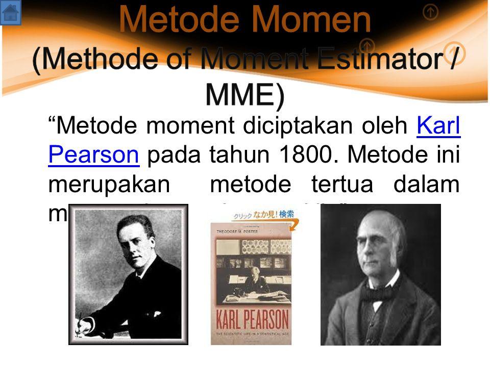 """""""Metode moment diciptakan oleh Karl Pearson pada tahun 1800. Metode ini merupakan metode tertua dalam menentukan estimator titik.""""Karl Pearson"""