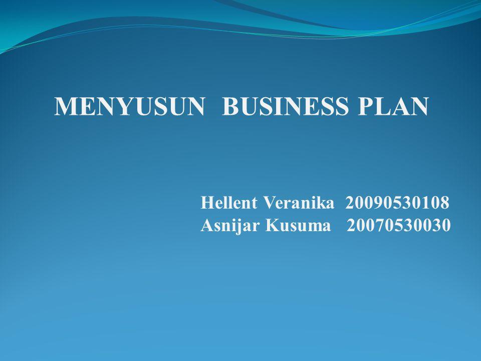 MENYUSUN BUSINESS PLAN Hellent Veranika 20090530108 Asnijar Kusuma 20070530030