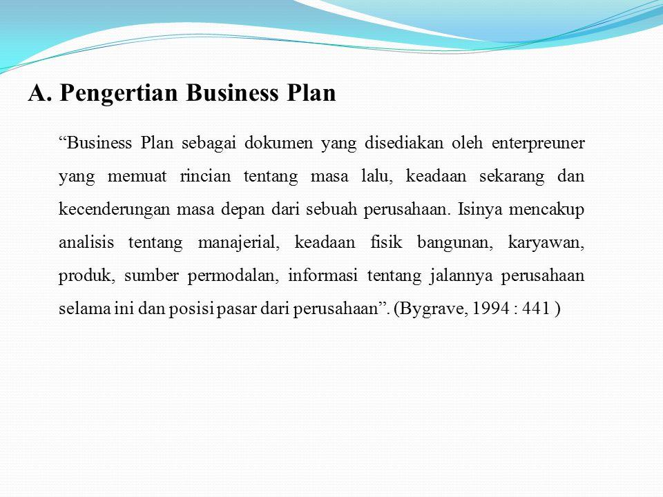 Business Plan sebagai dokumen yang disediakan oleh enterpreuner yang memuat rincian tentang masa lalu, keadaan sekarang dan kecenderungan masa depan dari sebuah perusahaan.