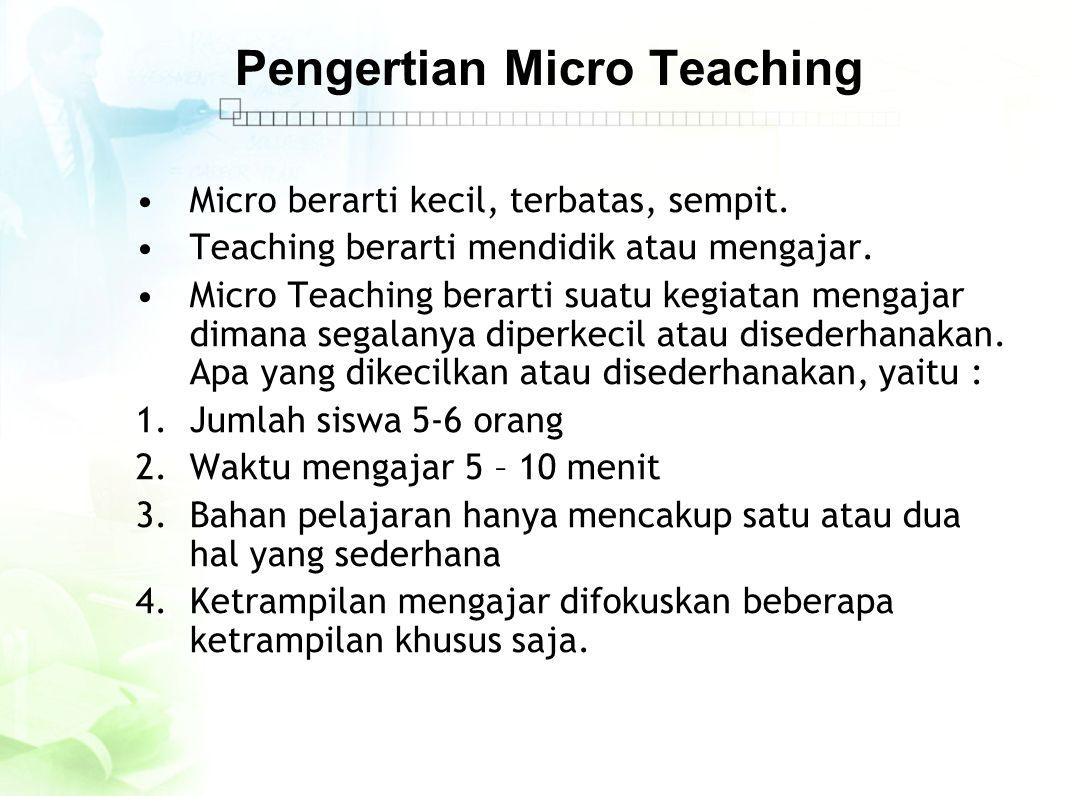 Pengertian Micro Teaching Micro berarti kecil, terbatas, sempit. Teaching berarti mendidik atau mengajar. Micro Teaching berarti suatu kegiatan mengaj
