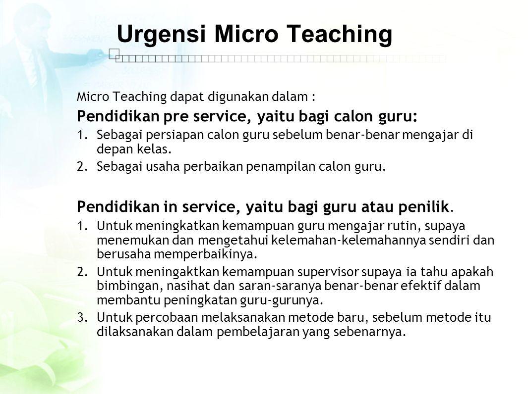 Urgensi Micro Teaching Micro Teaching dapat digunakan dalam : Pendidikan pre service, yaitu bagi calon guru: 1.Sebagai persiapan calon guru sebelum be