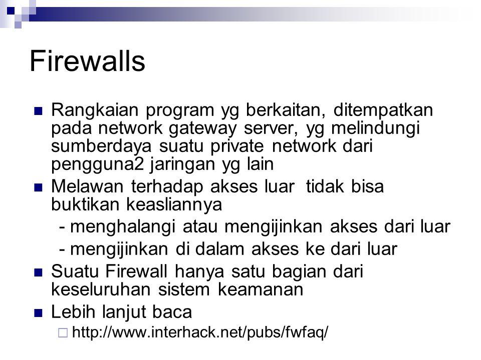 Firewalls Rangkaian program yg berkaitan, ditempatkan pada network gateway server, yg melindungi sumberdaya suatu private network dari pengguna2 jarin