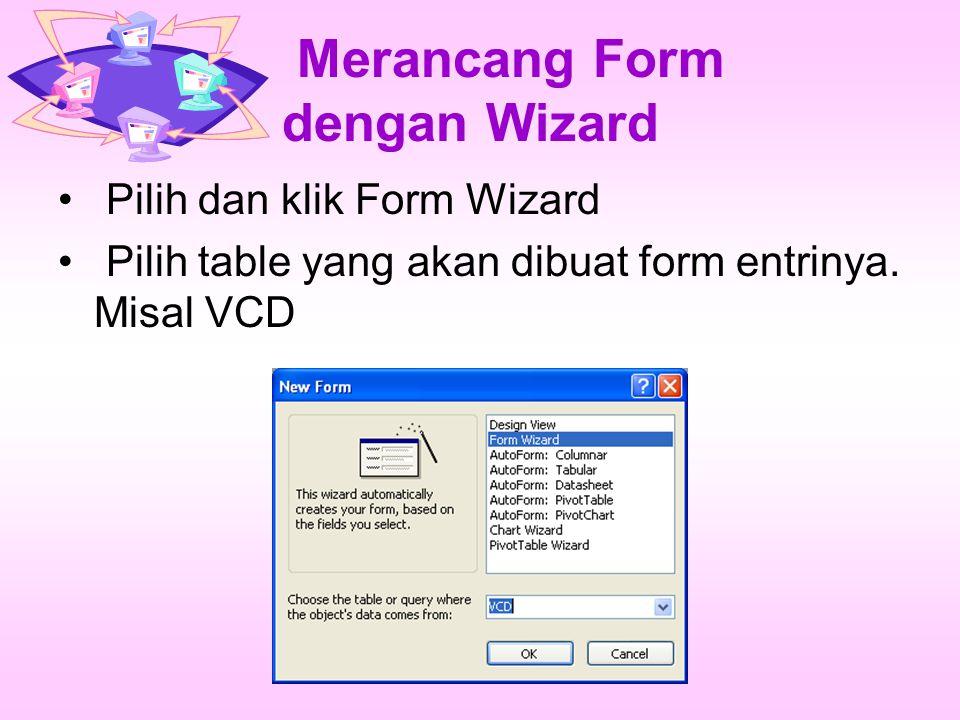 Merancang Form dengan Wizard Pilih dan klik Form Wizard Pilih table yang akan dibuat form entrinya.