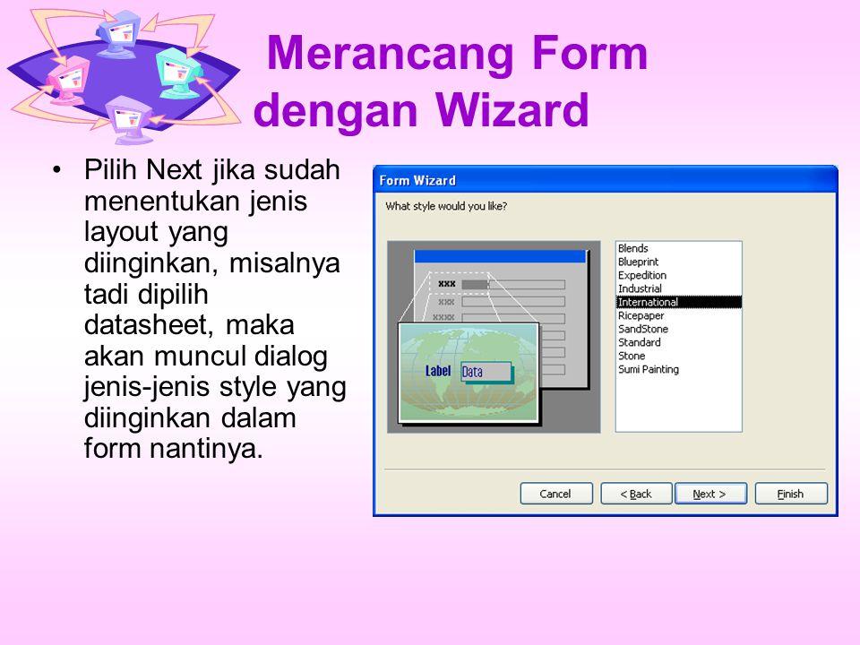 Merancang Form dengan Wizard Pilih Next jika sudah menentukan jenis layout yang diinginkan, misalnya tadi dipilih datasheet, maka akan muncul dialog jenis-jenis style yang diinginkan dalam form nantinya.