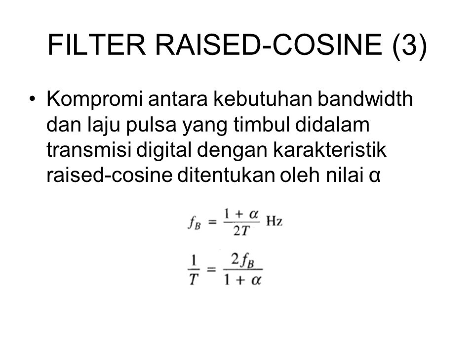 FILTER RAISED-COSINE (3) Kompromi antara kebutuhan bandwidth dan laju pulsa yang timbul didalam transmisi digital dengan karakteristik raised-cosine d