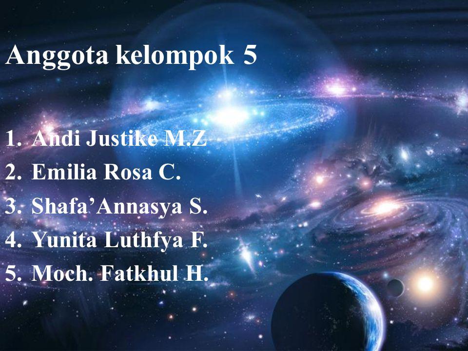 Anggota kelompok 5 1.Andi Justike M.Z 2.Emilia Rosa C. 3.Shafa'Annasya S. 4.Yunita Luthfya F. 5.Moch. Fatkhul H.