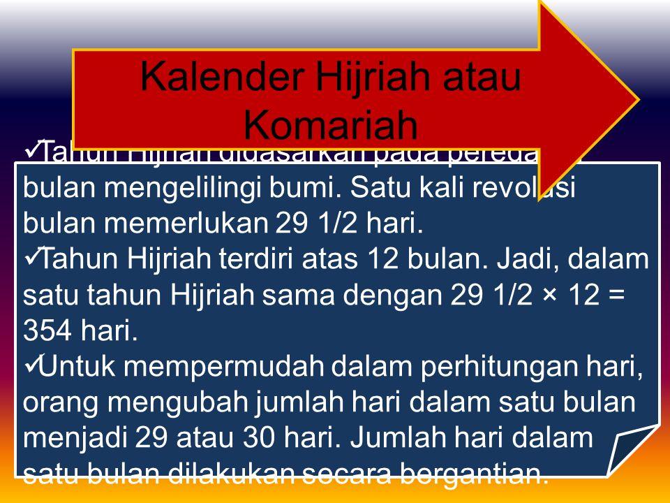 Tahun Hijriah didasarkan pada peredaran bulan mengelilingi bumi. Satu kali revolusi bulan memerlukan 29 1/2 hari. Tahun Hijriah terdiri atas 12 bulan.