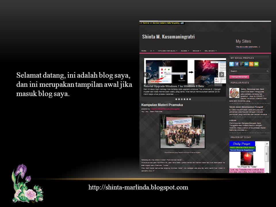 Selamat datang, ini adalah blog saya, dan ini merupakan tampilan awal jika masuk blog saya. http://shinta-marlinda.blogspot.com