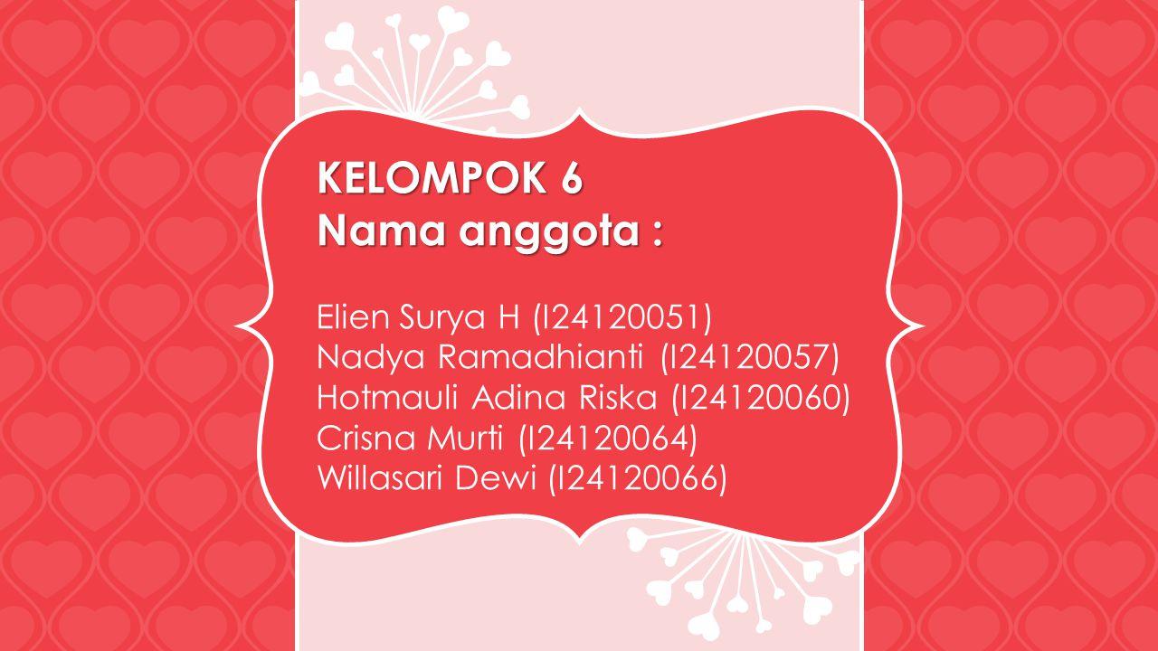 KELOMPOK 6 Nama anggota : Elien Surya H (I24120051) Nadya Ramadhianti (I24120057) Hotmauli Adina Riska (I24120060) Crisna Murti (I24120064) Willasari Dewi (I24120066)