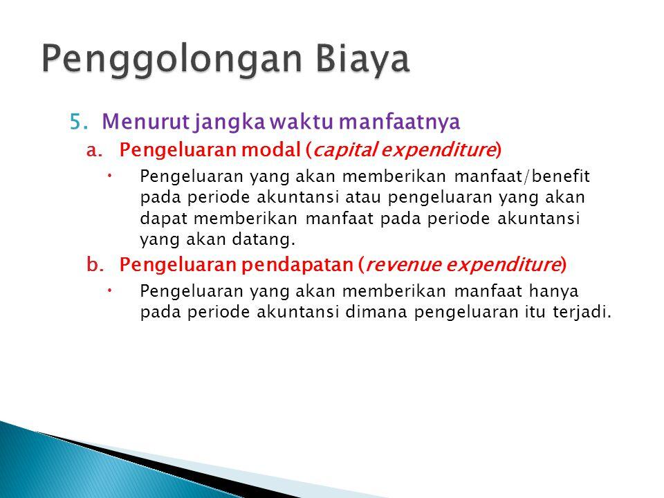 5.Menurut jangka waktu manfaatnya a.Pengeluaran modal (capital expenditure)  Pengeluaran yang akan memberikan manfaat/benefit pada periode akuntansi