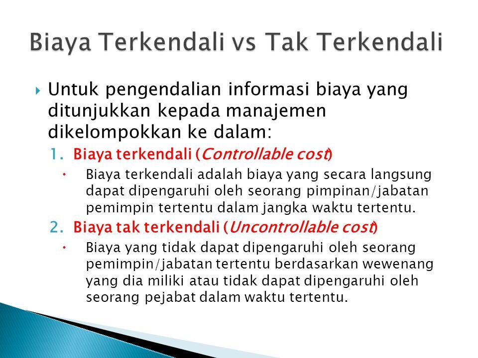  Untuk pengendalian informasi biaya yang ditunjukkan kepada manajemen dikelompokkan ke dalam: 1.Biaya terkendali (Controllable cost)  Biaya terkenda