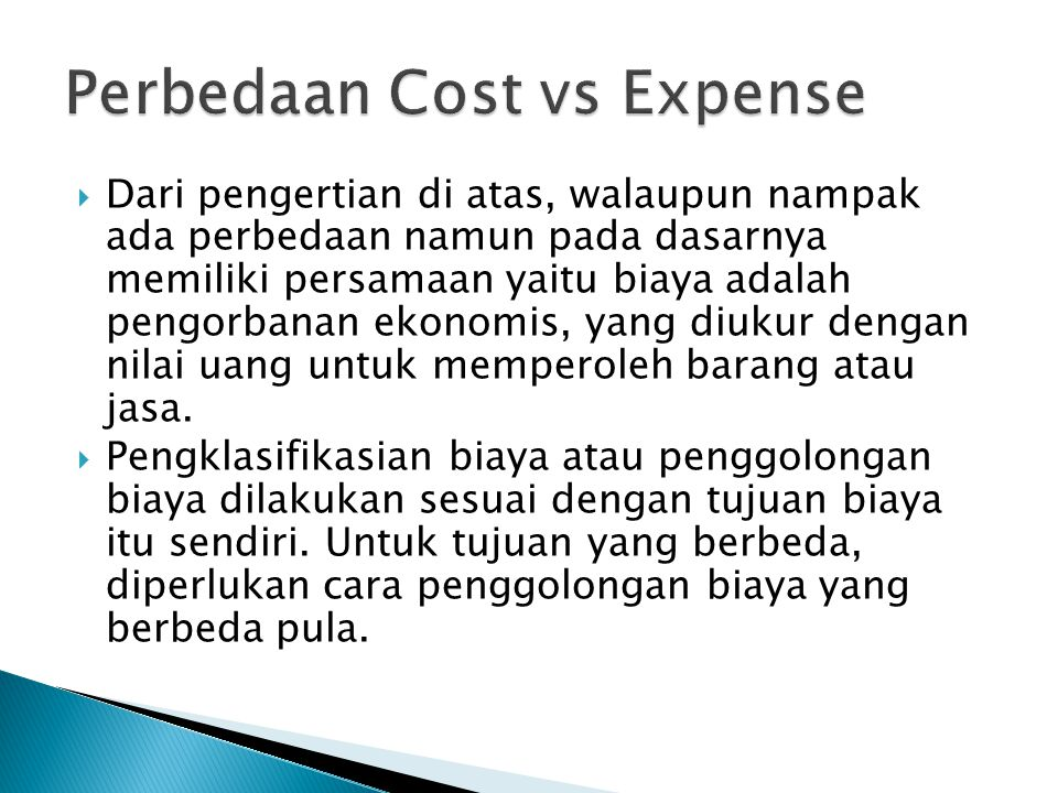  Dari pengertian di atas, walaupun nampak ada perbedaan namun pada dasarnya memiliki persamaan yaitu biaya adalah pengorbanan ekonomis, yang diukur d