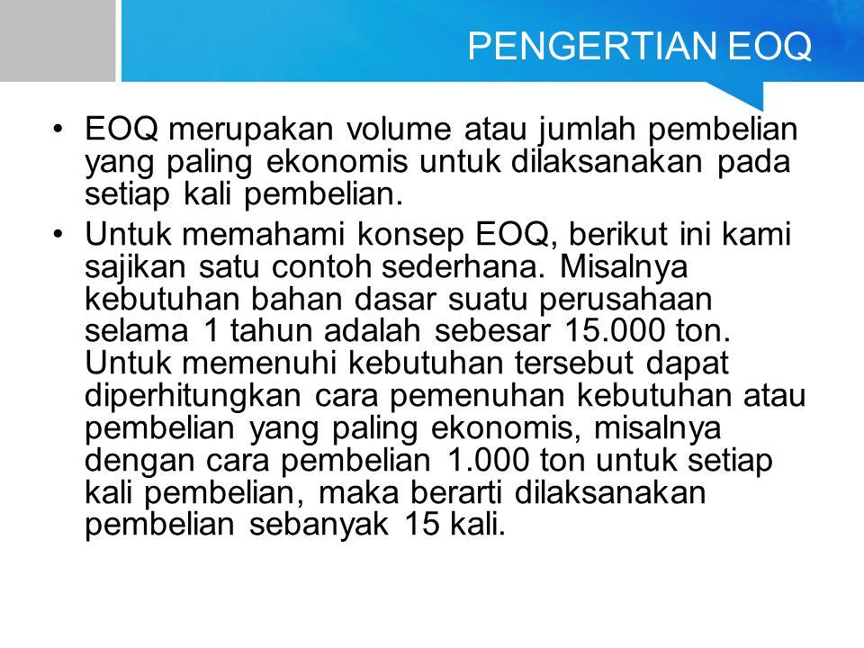 PENGERTIAN EOQ EOQ merupakan volume atau jumlah pembelian yang paling ekonomis untuk dilaksanakan pada setiap kali pembelian. Untuk memahami konsep EO